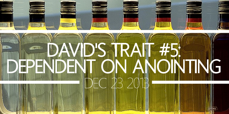David's Trait #5- Dependent on Anointing