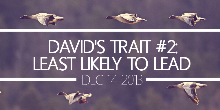 David's Trait #2- Least Likely to Lead