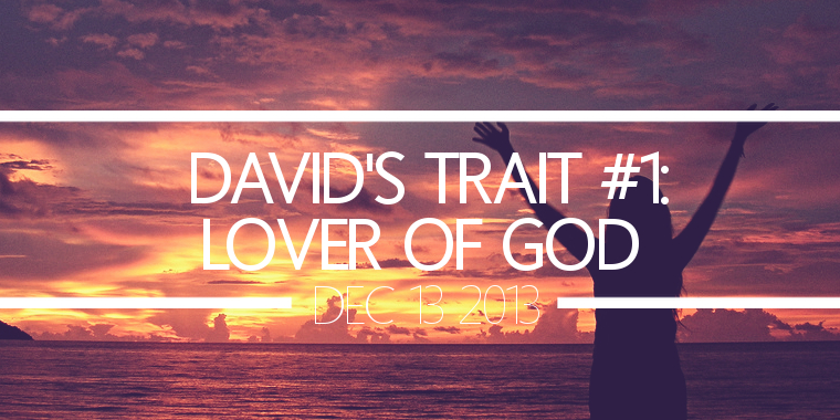 David's Trait #1- Lover of God