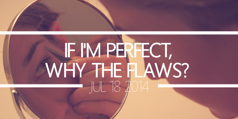 If I'm Perfect, Why The Flaws?