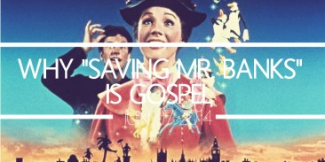 "Why ""Saving Mr. Banks"" Is Gospel"