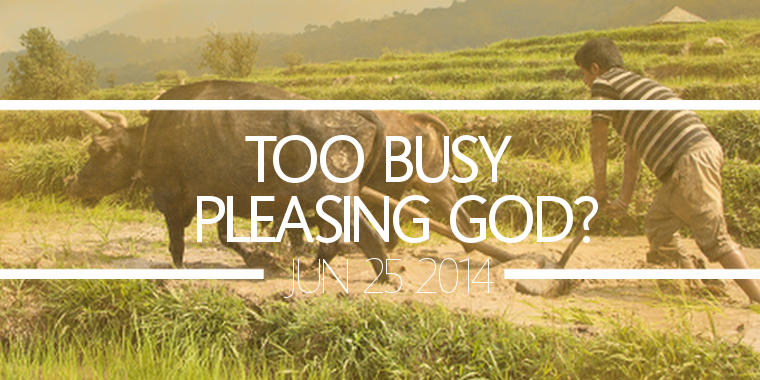 Too Busy Pleasing God?