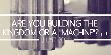 "Are You Building the Kingdom or a ""Machine""? Part 1"