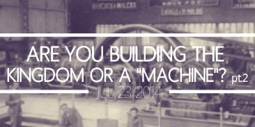 "Are You Building the Kingdom or a ""Machine""? Part 2"