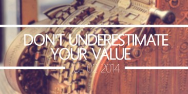 Don't Underestimate Your Value