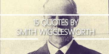 15 Quotes by Smith Wigglesworth