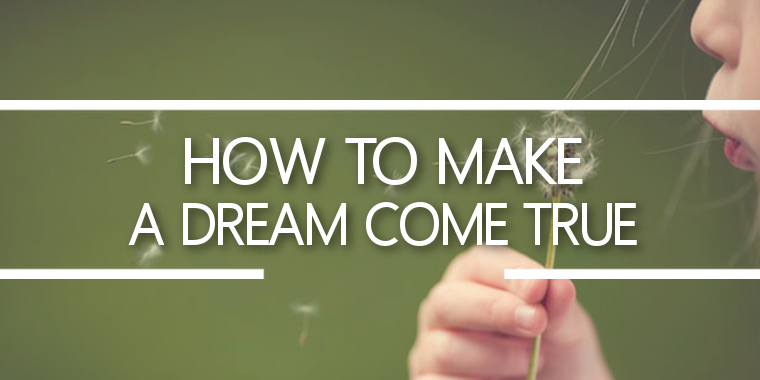 How To Make A Dream Come True