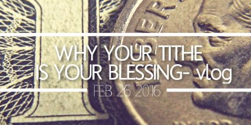 Why Your Tithe is Your Blessing- Vlog