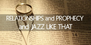 Relationships and Prophecy and Jazz Like That